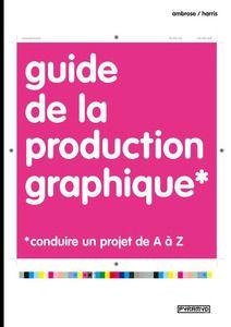 Guide de la production graphique, conduire un projet de A à Z / Collection Hors collection / Pyramyd Éditions