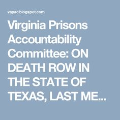 Virginia Prisons Accountability Committee: ON DEATH ROW IN THE STATE OF TEXAS, LAST MEALS and...