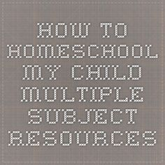 How to Homeschool My Child Multiple Subject Resources