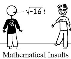 Hehehe.  I wish we taught complex numbers in high school.  I love the jokes.   ....?.... We do!