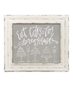 This 'Eat Cake' Framed Sign is perfect!   •13.5'' W x 12'' H x 0.5'' D •Wood $12.99