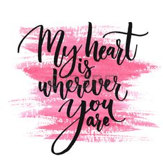 Valentine's Day Quotes : QUOTATION – Image : Quotes Of the day – Description My heart is wherever you are. Romantic quote for Valentines day cards and prints. Black ink calligraphy at pink watercolor texture. Stock Photo – 50243236 Sharing is Power –. Valentine's Day Quotes, New Quotes, Music Quotes, Funny Quotes, Heart Quotes, Status Quotes, Time Quotes, Crush Quotes, Wall Quotes