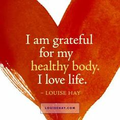 "Inspirational Quotes about healing | ""I am grateful for my healthy body. I love life."" — Louise Hay"