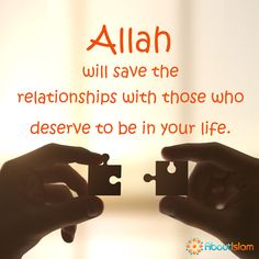 Allah will save the relationships with those who deserve to be in your life.