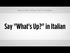 """Multiple ways to say """"What's Up?"""" in Italian - EverybodyLovesItalian.com"""