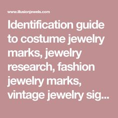 Identification guide to costume jewelry marks, jewelry research, fashion jewelry marks, vintage jewelry signatures, jewelry history,  designers trademarks, jewelry companies and articles about jewelry.