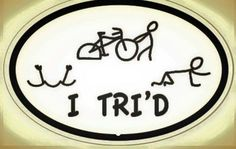 At least your Tri'd! Have a great weekend everyone! #triathlon