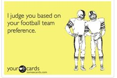 I judge you by your football team. - ecard
