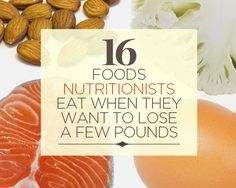 16 Foods Nutritionists Eat When They Want to Lose a Few Pounds. Healthy Foods!