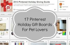 17 Pinterest Holiday Gift Boards for Pet Lovers cc: @Dustin Zick