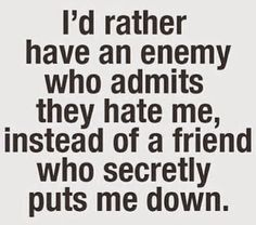 "and sadly your ""Friends"" are the one who talks more behind your back! Life's Lessons!"