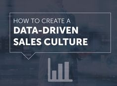 How to Create a Data-Driven Sales Culture