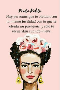 """""""there are people who forget you with the same ease with which you forget an umbrella, and they only remember you when it rains"""" Diego Rivera, Frida Quotes, Frida And Diego, Frida Art, Quotes En Espanol, Inspirational Phrases, Lifestyle Quotes, Cute Images, Spanish Quotes"""