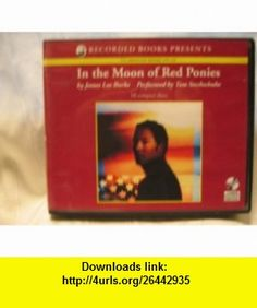 In the Moon of Red Ponies James Lee Burke, Tom Stechschulte ,   ,  , ASIN: B0056EPFFA , tutorials , pdf , ebook , torrent , downloads , rapidshare , filesonic , hotfile , megaupload , fileserve