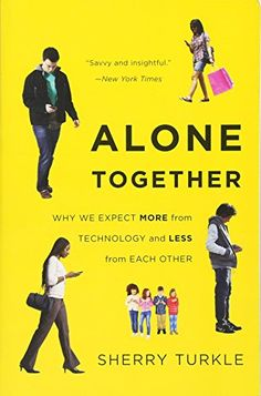Alone Together: Why We Expect More from Technology and Le... https://www.amazon.com/dp/0465031463/ref=cm_sw_r_pi_dp_x_.nhhzbPJEMHSH
