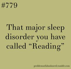 "Problems of a book nerd #779: That major sleep disorder you have called ""Reading"""