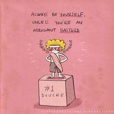 """""""Sempre seja você mesmo, a menos que você seja um canalha arrogante."""" - by Alex Noriega, ilustrador"""