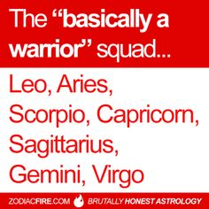 "The ""basically a warrior"" zodiac squad… ★// Leo // Aries // Scorpio // Capricorn // Sagittarius // Gemini // Virgo //"