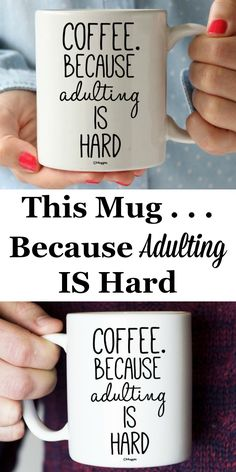 This mug states the truth, doesn't it? Adulting is hard.