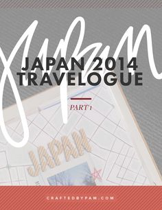 Japan 2014 Travelogue | Part 1 | Crafted by Pam
