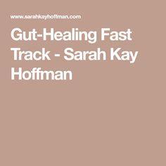 Gut-Healing Fast Track - Sarah Kay Hoffman