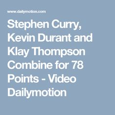Stephen Curry, Kevin Durant and Klay Thompson Combine for 78 Points - Video Dailymotion