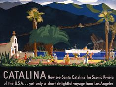"""Vintage travel poster: """"Catalina: Now see Santa Catalina, the Scenic Riviera of the U.S.A. Yet only a short delightful voyage from Los Angeles."""" Otis Shepard, c. 1935."""
