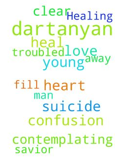 Healing for Dartanyan -  Please ask our Lord and Savior Jesus Christ to heal Dartanyan, a troubled young man who is contemplating suicide. Please ask our Lord to clear away his confusion and fill his heart with love. In His Name we pray. Amen.  Posted at: https://prayerrequest.com/t/TAs #pray #prayer #request #prayerrequest