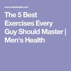 The 5 Best Exercises Every Guy Should Master | Men's Health