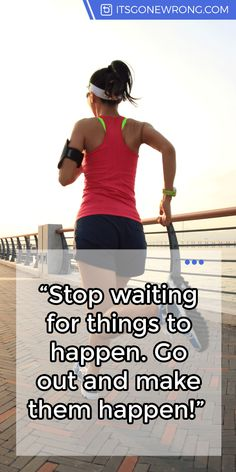 """#Stop waiting for things to happen. Go out and make them happen!"" https://itsgonewrong.com/ #LifeHack #Tip #Fitness"