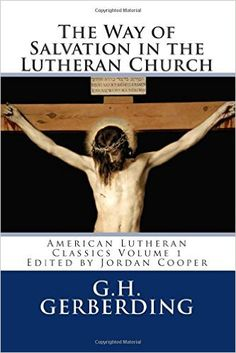 The Way of Salvation in the Lutheran Church: By G.H. Gerberding (American Lutheran Classics in Contemporary English) (Volume 1): Jordan Cooper, G. H. Gerberding: 9781491269619: Amazon.com: Books