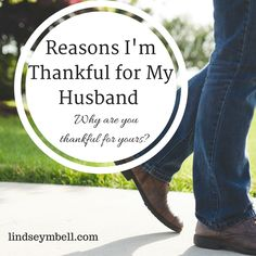 A few reasons why I'm thankful for my husband - Why are you thankful for yours? #marriage