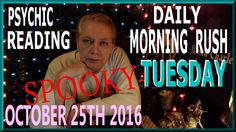 A Tarot Card Reading and a little Spiritual Strangeness to start you day. Today is Tuesday October 25th, 2016. Spooky.