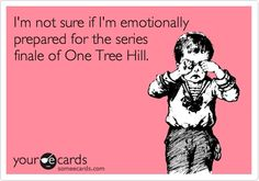 I'm not sure if I'm emotionally prepared for the series finale of One Tree Hill.