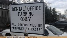 Dental Office Parking Only: All others will be painfully extracted