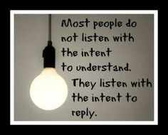 """Think about this when you are """"listening"""" to someone. You're not really """"listening"""" unless you're listening to understand! Great Quotes, Quotes To Live By, Me Quotes, Funny Quotes, Inspirational Quotes, Wisdom Quotes, Simple Quotes, Motivational Thoughts, Work Quotes"""