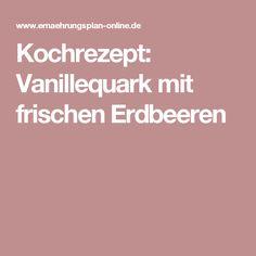 Kochrezept: Vanillequark mit frischen Erdbeeren