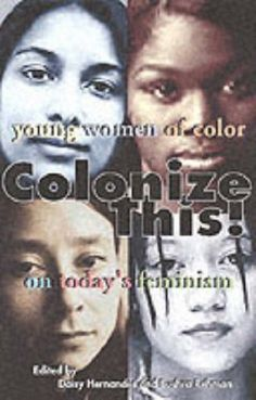 Colonize This!: Young Women of Color on Today's Feminism (Live Girls) by Daisy Hernandez, http://www.amazon.com/dp/1580050670/ref=cm_sw_r_pi_dp_cBjPqb0A03KB9
