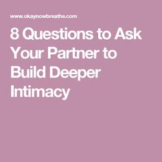 8 Questions to Ask Your Partner to Build Deeper Intimacy