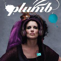 Plumb - my favorite to sing to!