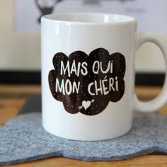 "Le mug ""mais oui mon chéri """