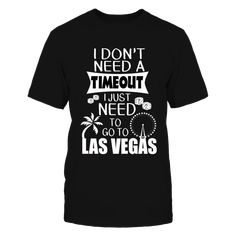 Custom Shirts - Las Vegas Don't Need a Time Out T-Shirt, _Your source for custom Las Vegas shirts for women and men including tee shirts, hoodies, and custom apparel. _ For the person who needs to get away to Las Vegas vacation Inspired by the people who love Las Vegas all over the world. Fashionable Las Vegas t-shirts women and men will both love to... ,  Available Products:          Gildan Unisex T-Shirt - $24.95 Gildan Long-Sleeve T-Shirt - $32.95 Gildan Unisex Pullover Hoodie - $44.95…
