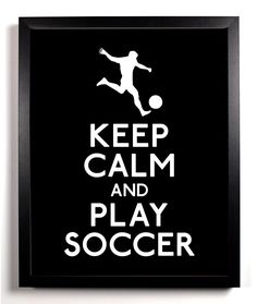 Keep Calm and Play Soccer (Soccer Player) 8 x 10 Print Buy 2 Get 1 FREE Keep Calm Art Keep Calm Poster Keep Calm Print. $8.99, via Etsy.