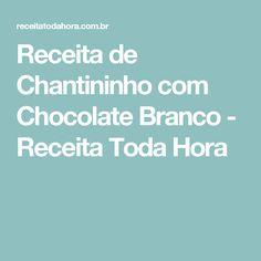 Receita de Chantininho com Chocolate Branco - Receita Toda Hora