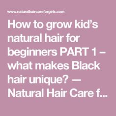 How to grow kid's natural hair for beginners PART 1 – what makes Black hair unique? — Natural Hair Care for Girls