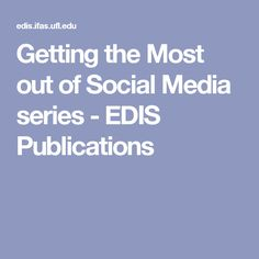 Getting the Most out of Social Media series - EDIS Publications