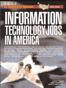 Information Technology Jobs in America: Corporate & Government Career Guide, 2012 Edition.  Click the picture to read more......