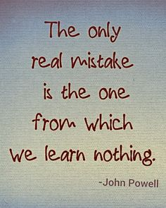 Learn from mistakes.