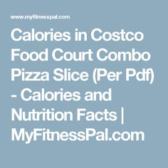 Calories in Costco Food Court Combo Pizza Slice (Per Pdf) - Calories and Nutrition Facts | MyFitnessPal.com