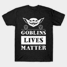 Goblin Lives Matter by DigitalCleo on #teepublic - #dnd #d&d #d20 #rpg #goblin #goblins